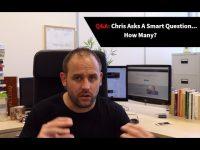 [Q&A] Chris Asks A Smart Question… How Many?